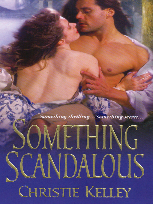 Title details for Something Scandalous by Christie Kelley - Available