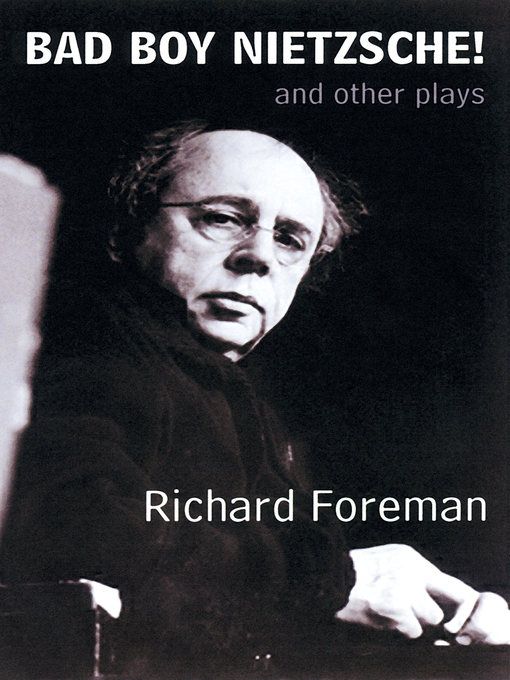 Title details for Bad Boy Nietzsche! and Other Plays by Richard Foreman - Available