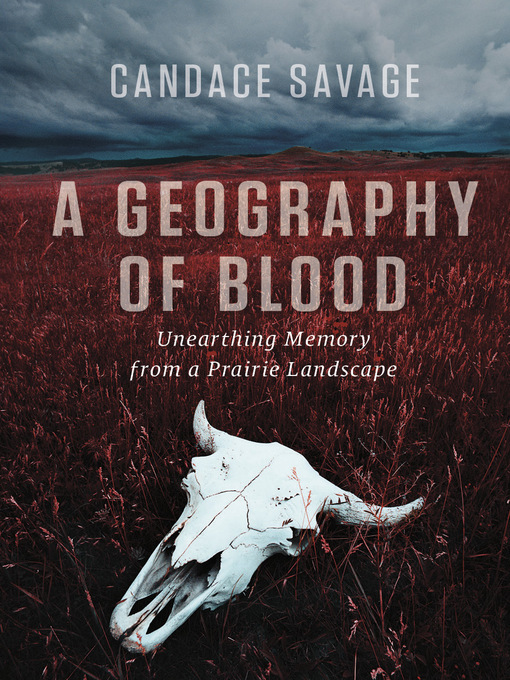 Title details for A Geography of Blood by Candace Savage - Available