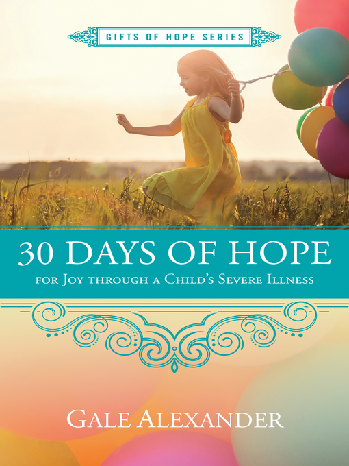 Title details for 30 Days of Hope for Joy Through a Child's Severe Illness by Gale Alexander - Available
