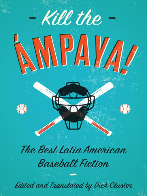 Title details for Kill the Ámpaya!  the Best Latin American Baseball Fiction by Dick Cluster - Available