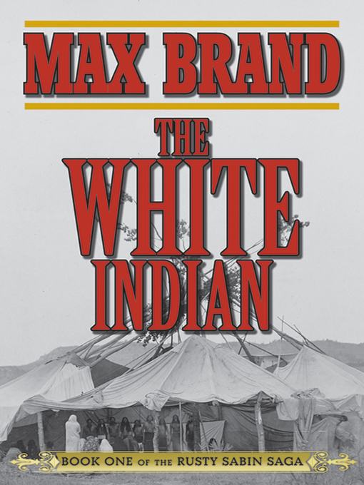 Title details for The White Indian by Max Brand - Wait list