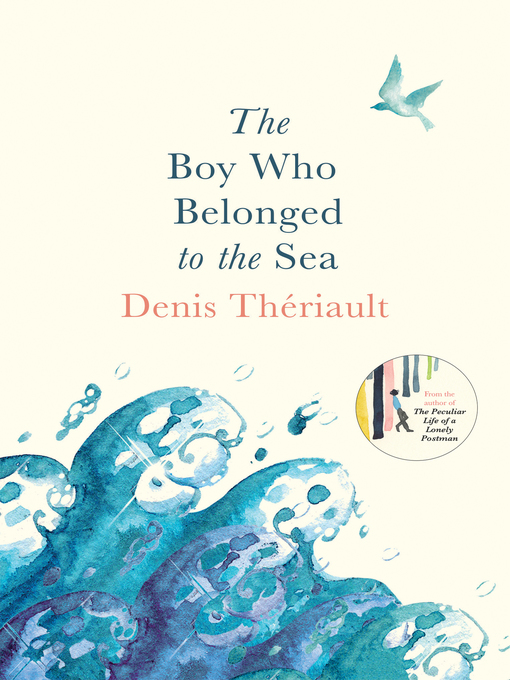 Title details for The Boy Who Belonged to the Sea by Denis Thériault - Available