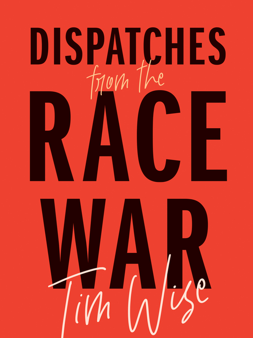 Title details for Dispatches from the Race War by Tim Wise - Available