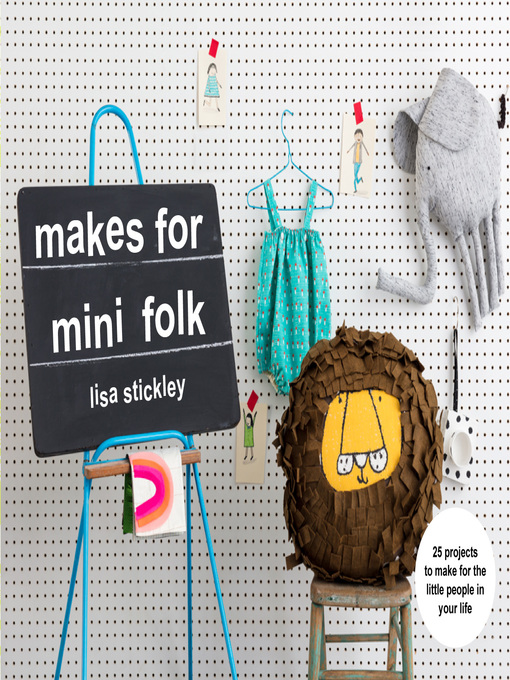Makes for Mini Folk 25 projects to make for the little people in your life