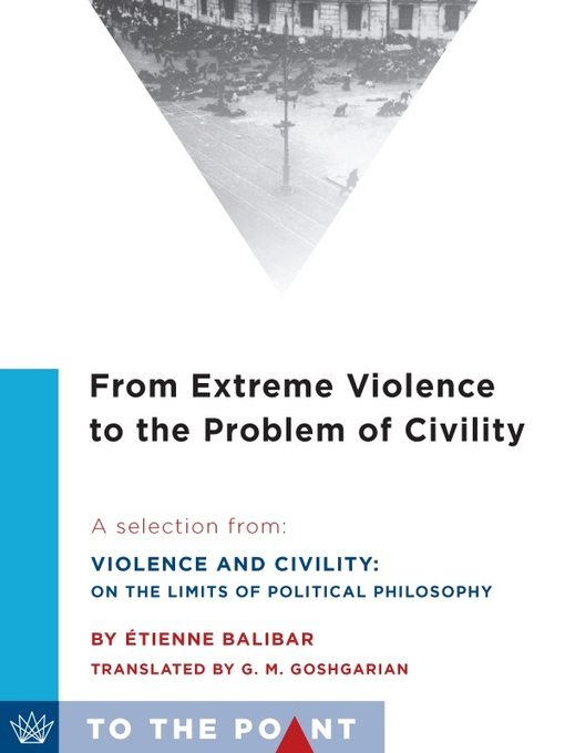 Title details for From Extreme Violence to the Problem of Civility by Étienne Balibar - Available