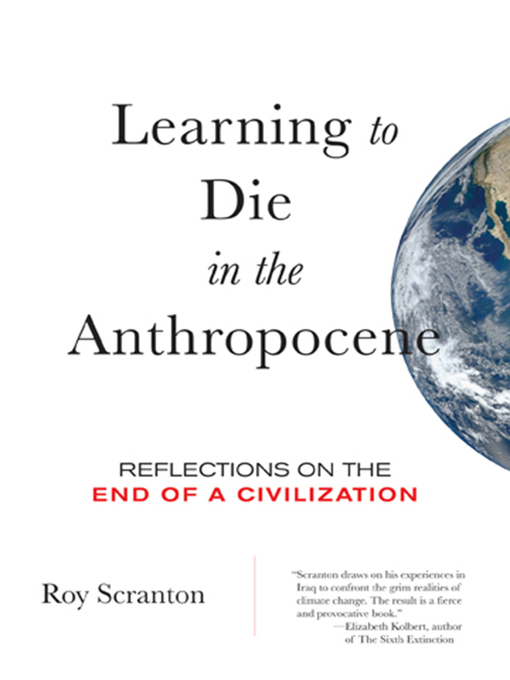 Title details for Learning to Die in the Anthropocene by Roy Scranton - Available