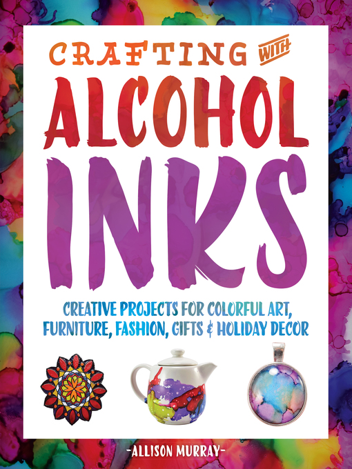 Title details for Crafting with Alcohol Inks by Allison Murray - Available