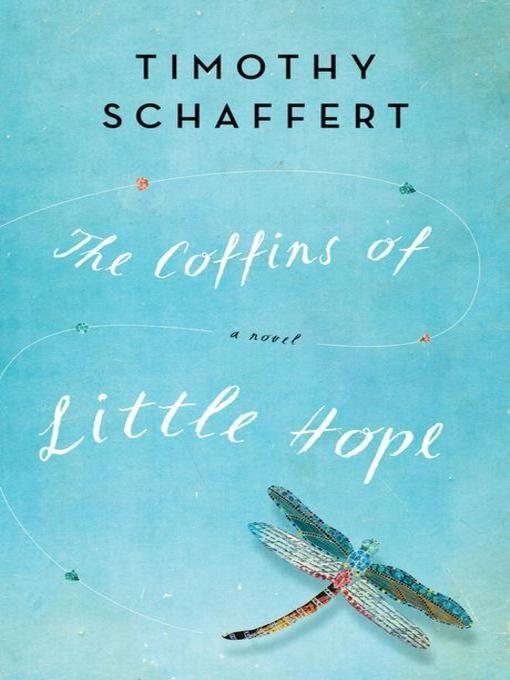 Title details for The Coffins of Little Hope by Timothy Schaffert - Available