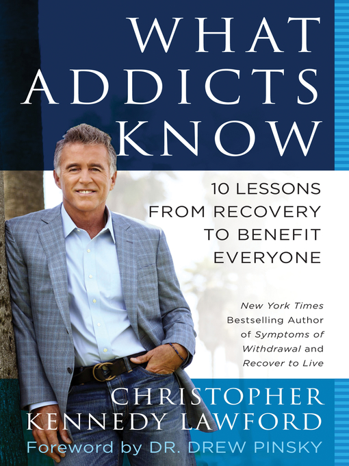 Title details for What Addicts Know by Christopher Kennedy Lawford - Available