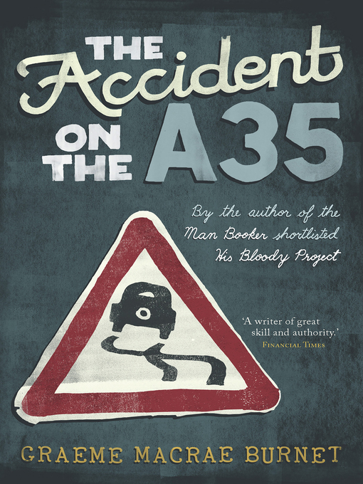 Title details for The Accident on the A35 by Graeme Macrae Burnet - Available