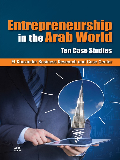 Title details for Entrepreneurship in the Arab World by El-Khazindar Business Research and Case Center - Available