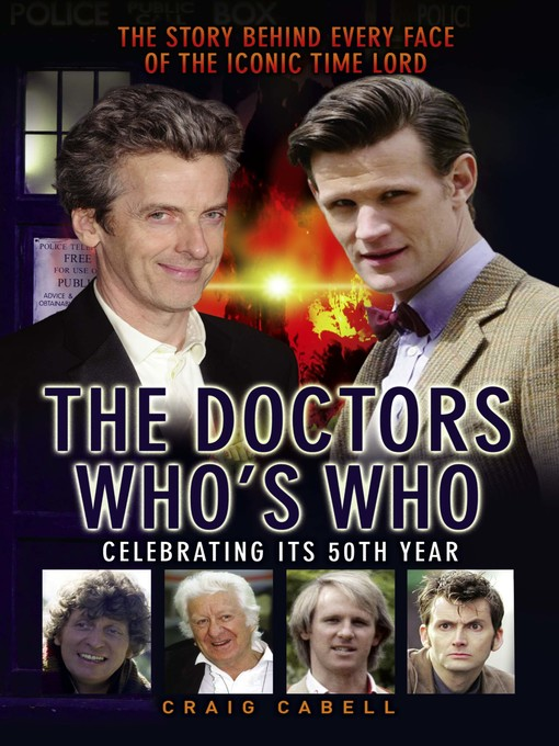 Title details for The Doctors Who's Who--The Story Behind Every Face of the Iconic Time Lord by Craig Cabell - Available