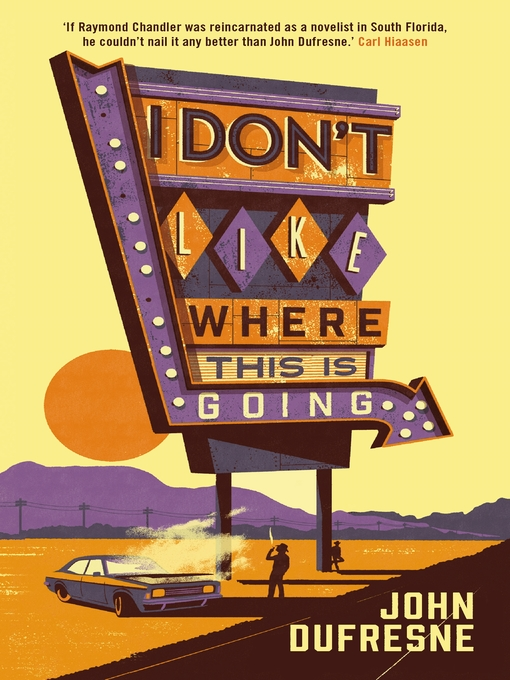Title details for I Don't Like Where This Is Going by John Dufresne - Wait list