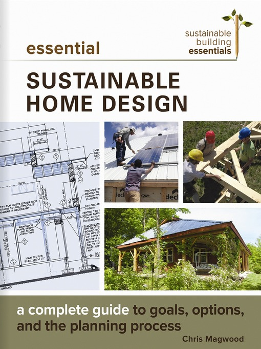 Title details for Essential Sustainable Home Design by Chris Magwood - Available