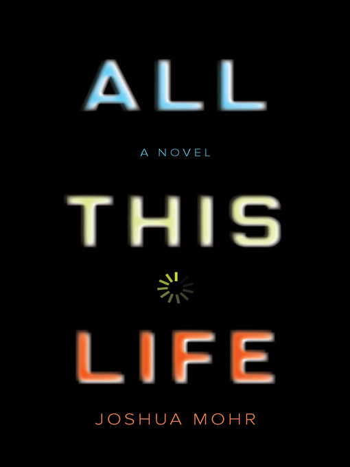 Title details for All This Life by Joshua Mohr - Available
