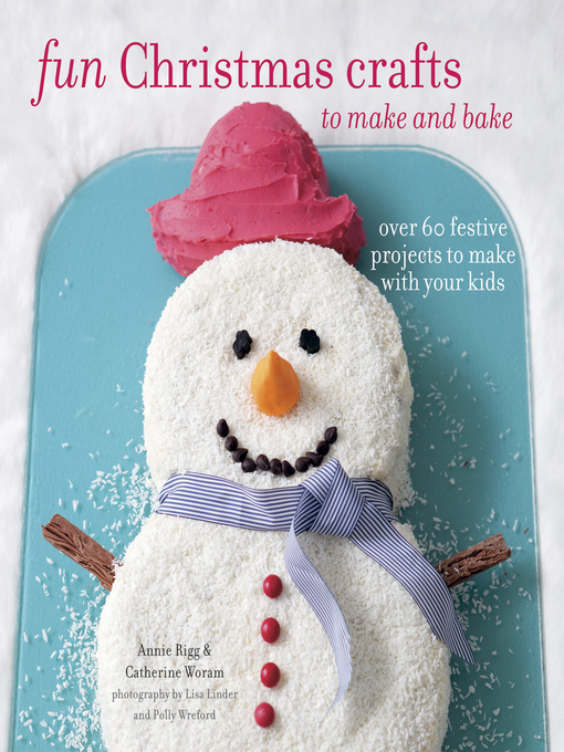 Title details for Fun Christmas Crafts to Make and Bake by Catherine Woram - Available