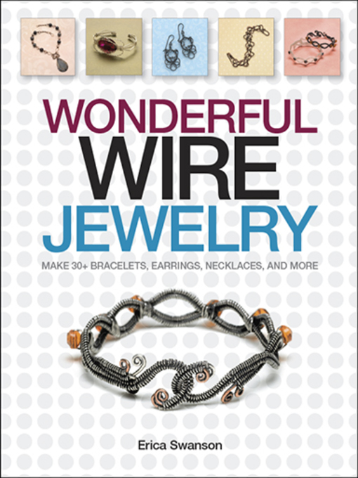 Title details for Wonderful Wire Jewelry by Erica Swanson - Available
