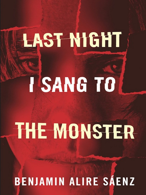 Title details for Last Night I Sang to the Monster by Benjamin Alire Saenz - Available