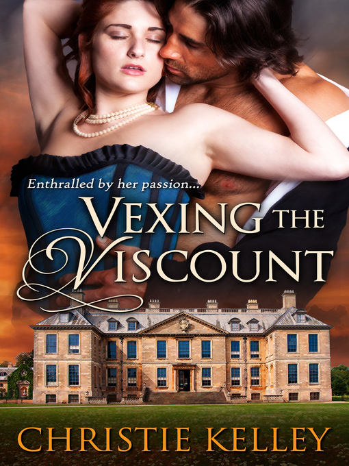 Title details for Vexing the Viscount by Christie Kelley - Available