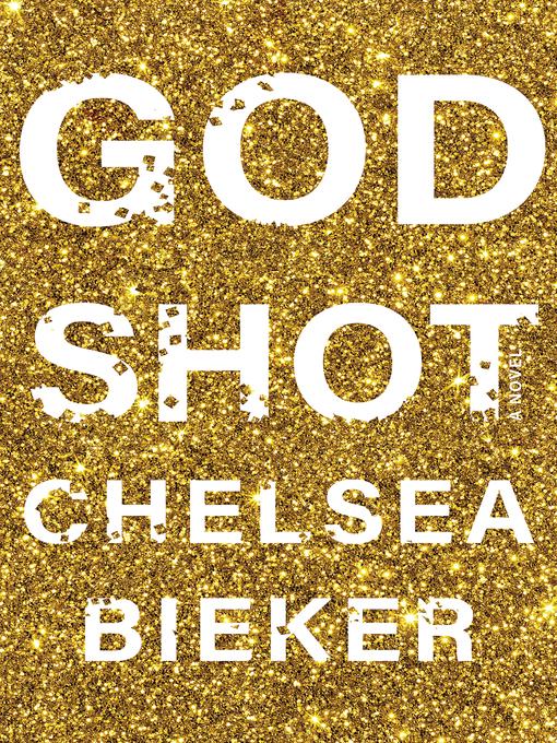 Title details for Godshot by Chelsea Bieker - Available
