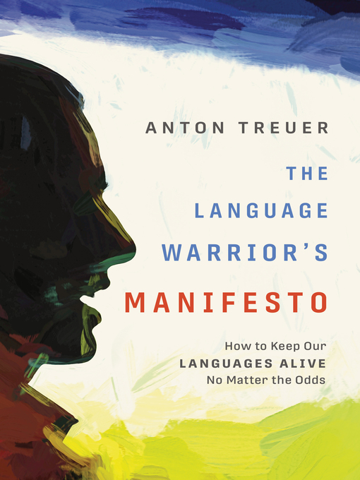 Title details for The Language Warrior's Manifesto by Anton Treuer - Available