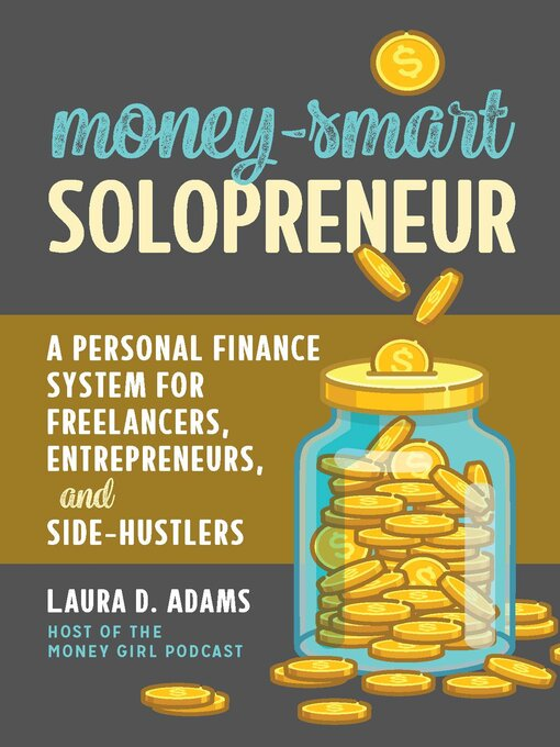 Money-smart solopreneur [electronic resource] : A personal finance system for freelancers, entrepreneurs, and side-hustlers.