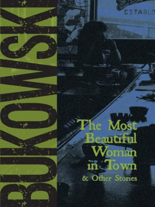 Title details for The Most Beautiful Woman in Town by Charles Bukowski - Available