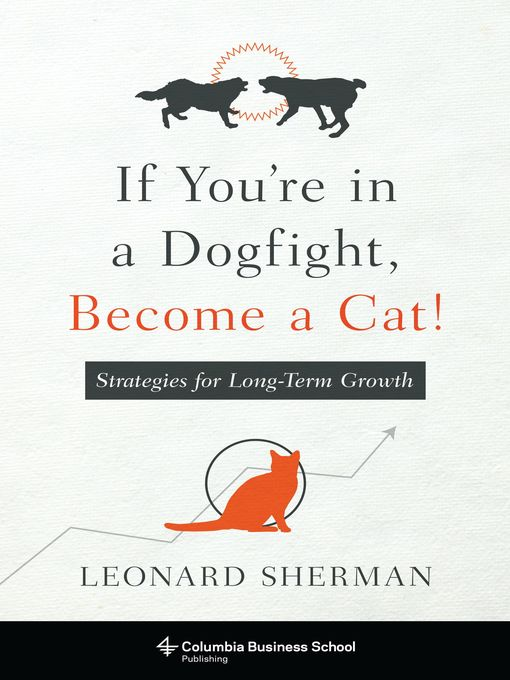 Title details for If You're in a Dogfight, Become a Cat! by Leonard Sherman - Available