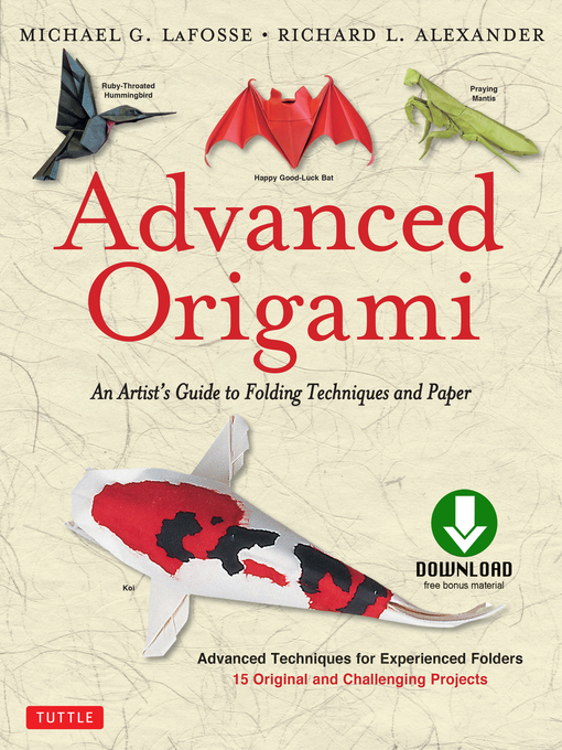 Advanced Origami An Artist's Guide to Performances in Paper: Origami Book with 15 Challenging Projects