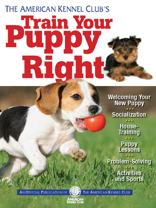Title details for The American Kennel Club's Train Your Puppy Right by American Kennel Club - Wait list
