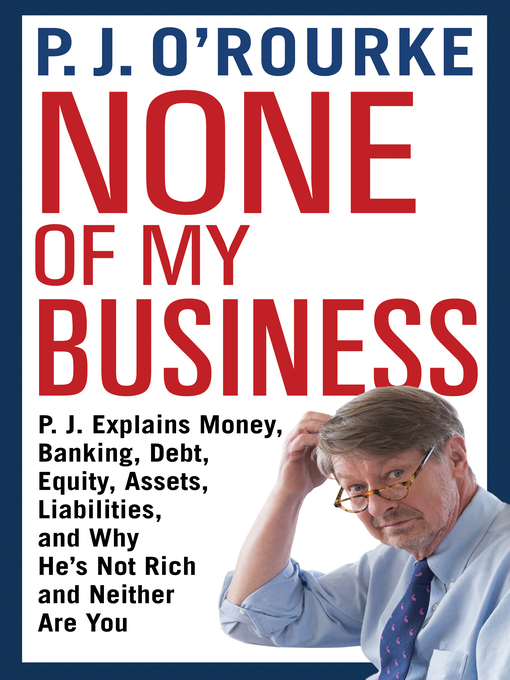 Title details for None of My Business by P.J. O'Rourke - Available