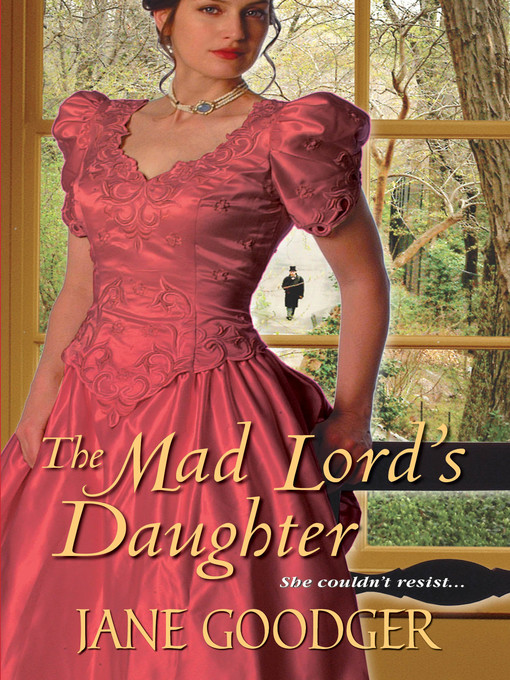 Title details for The Mad Lord's Daughter by Jane Goodger - Available
