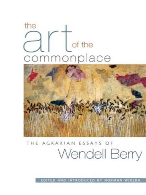 Title details for The Art of the Commonplace by Wendell Berry - Available