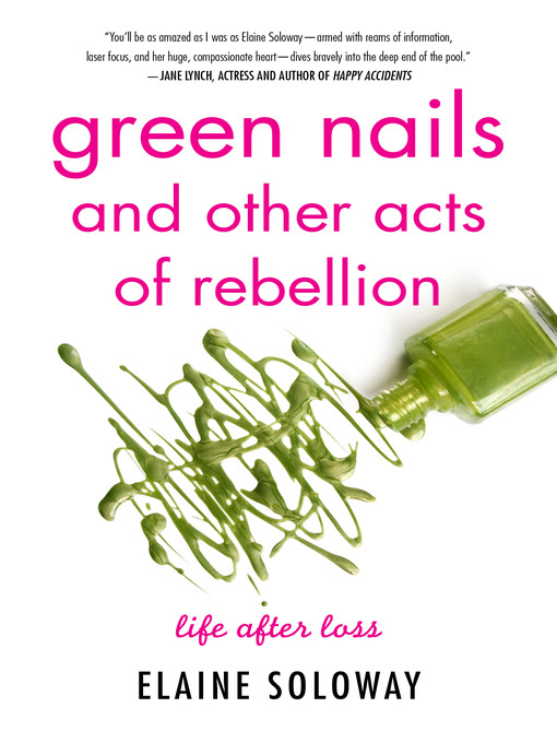 Title details for Green Nails and Other Acts of Rebellion by Elaine Soloway - Available