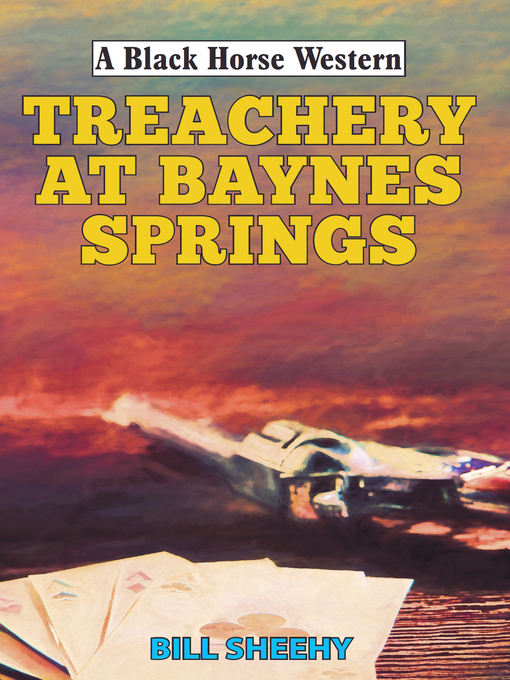Title details for Treachery at Baynes Springs by Bill Sheehy - Wait list