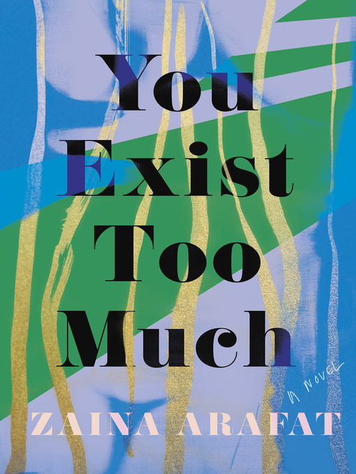 Title details for You Exist Too Much by Zaina Arafat - Wait list