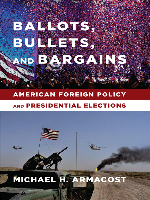 Title details for Ballots, Bullets, and Bargains by Michael H. Armacost - Available