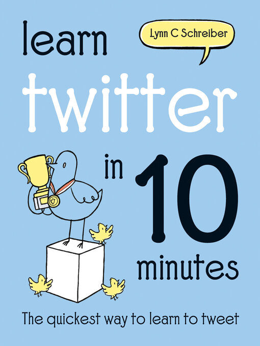 Title details for Learn Twitter in 10 Minutes by Lynn C Schreiber - Available