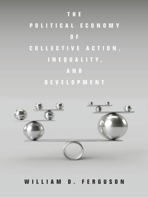 Title details for The Political Economy of Collective Action, Inequality, and Development by William D. Ferguson - Available