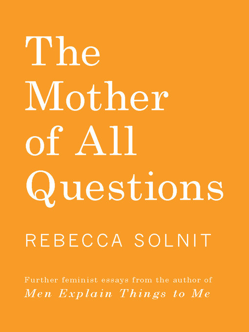 Title details for The Mother of All Questions by Rebecca Solnit - Wait list