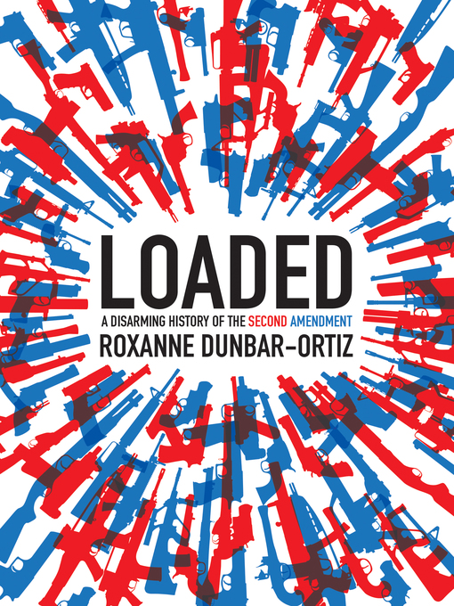 Title details for Loaded by Roxanne Dunbar-Ortiz - Available