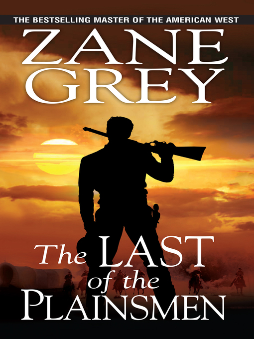 Title details for The Last of the Plainsmen by Zane Grey - Available