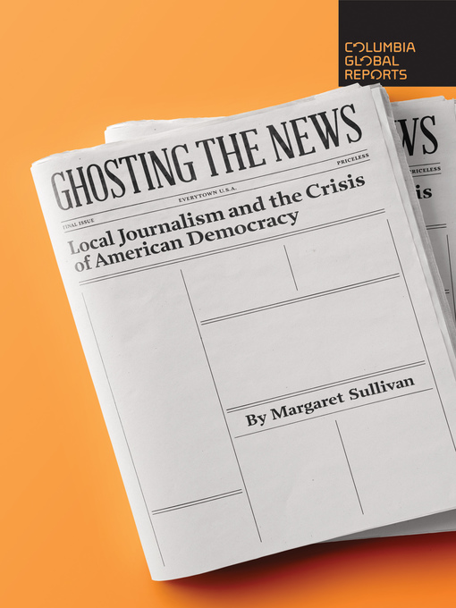 Title details for Ghosting the News by Margaret Sullivan - Available