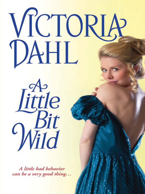 Title details for A Little Bit Wild by Victoria Dahl - Available