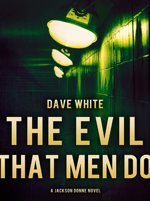 Title details for The Evil That Men Do by Dave White - Available