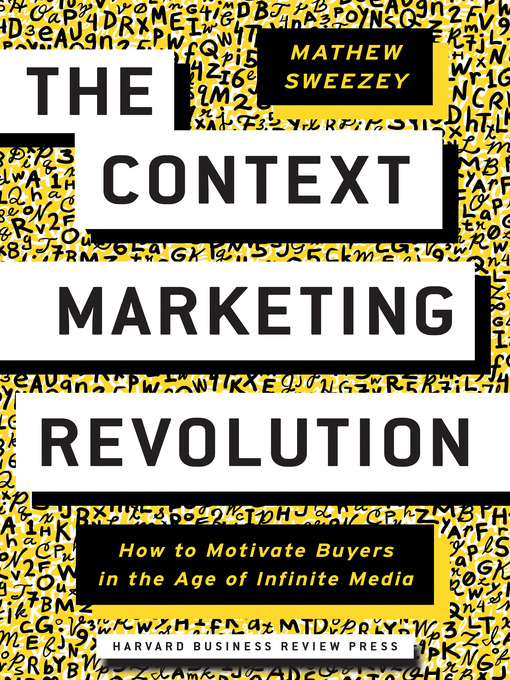The context marketing revolution : how to motivate buyers in the age of infinite media