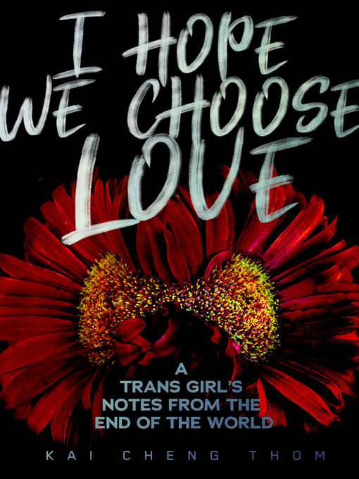 Title details for I Hope We Choose Love by Kai Cheng Thom - Available