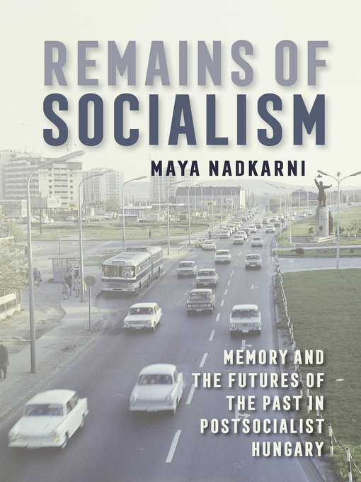 Title details for Remains of Socialism by Maya Nadkarni - Available