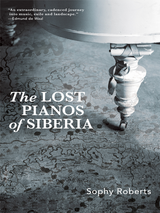 Title details for Lost Pianos of Siberia by Sophy Roberts - Available